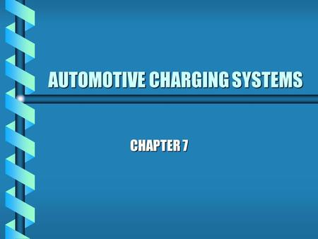 AUTOMOTIVE CHARGING SYSTEMS CHAPTER 7 PURPOSE OF CHARGING SYSTEM b CONVERT MECHANICAL ENERGY INTO ELECTRICAL ENERGY b RECHARGE BATTERY b PROVIDE POWER.