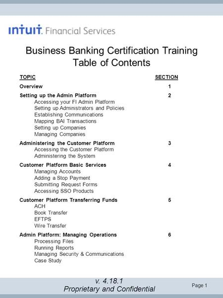 Page 1 Business Banking Certification Training Table of Contents v. 4.18.1 Proprietary and Confidential TOPIC SECTION Overview1 Setting up the Admin Platform2.