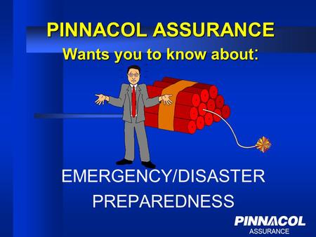 ASSURANCE PINNACOL ASSURANCE Wants you to know about : EMERGENCY/DISASTER PREPAREDNESS.