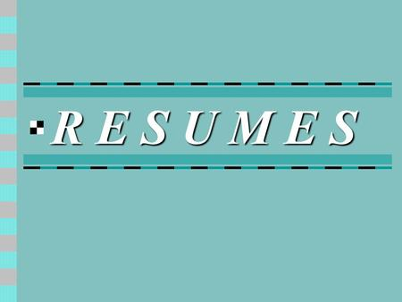 R E S U M E S. What is a Resume? It's a brief history of your accomplishments and experience that you prepare for future potential employers.