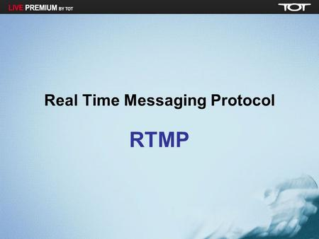 Real Time Messaging Protocol RTMP. Flash Streaming Server Flash Streaming Server communicates with its clients using the Adobe patented RTMP over TCP,