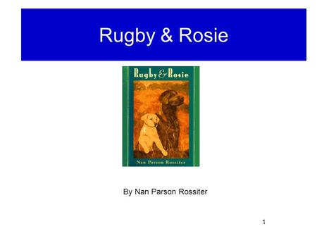 1 Rugby and Rosie Rugby & Rosie By Nan Parson Rossiter.