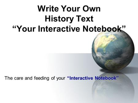 "Write Your Own History Text ""Your Interactive Notebook"" ""Interactive Notebook"" The care and feeding of your ""Interactive Notebook"""