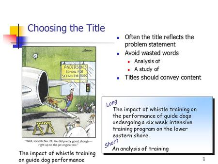 1 Choosing the Title Often the title reflects the problem statement Avoid wasted words Analysis of A study of Titles should convey content An analysis.