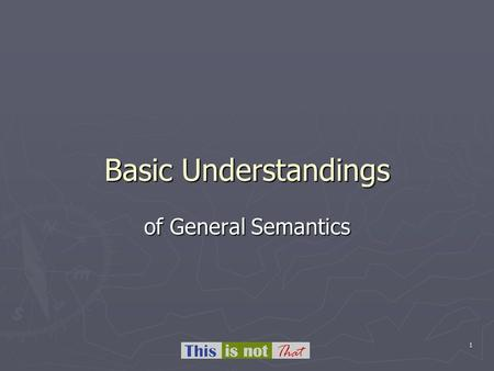 1 Basic Understandings of General Semantics. 2 Overview.