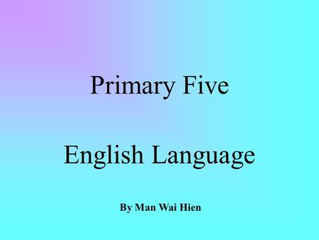 Primary Five English Language By Man Wai Hien Present Simple Tense.