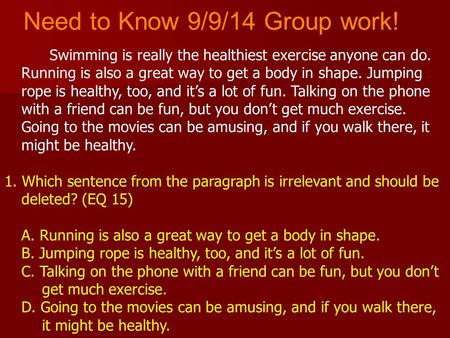 Need to Know 9/9/14 Group work! Swimming is really the healthiest exercise anyone can do. Running is also a great way to get a body in shape. Jumping rope.