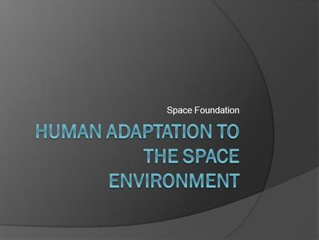 Space Foundation. Environmental Challenges  Not long ago, some people doubted whether any living thing, much less a human, could even survive a journey.