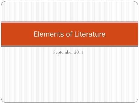 September 2011 Elements of Literature. Elements of Plot Exposition Introduction that presents the setting, characters, and facts necessary to understand.