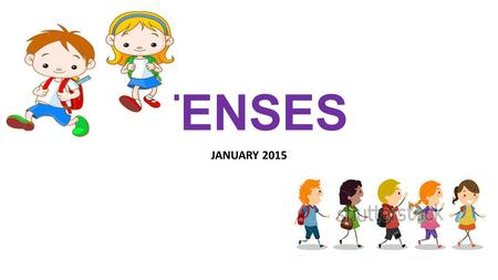 TENSES JANUARY 2015. THREE TYPES OF TENSES WHAT DO TENSES SHOW? TENSES SHOW TIME.