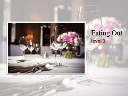 Eating Out level 1. How often... Do you usually… What is your… What is your… Are you… have meals with your family? a good cook? do you eat out favourite.