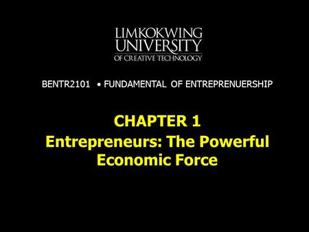 Entrepreneurs: The Powerful Economic Force CHAPTER 1 BENTR2101 FUNDAMENTAL OF ENTREPRENUERSHIP.
