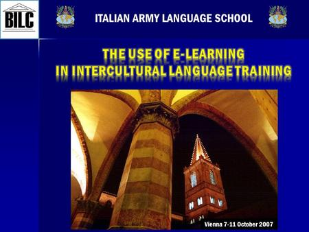 ITALIAN ARMY LANGUAGE SCHOOL Vienna 7-11 October 2007.