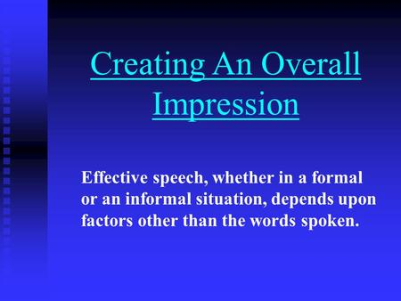 Creating An Overall Impression Effective speech, whether in a formal or an informal situation, depends upon factors other than the words spoken.