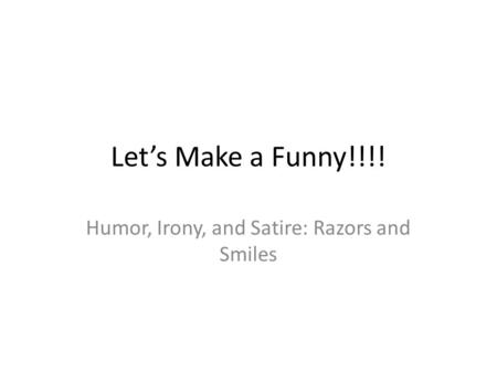 Let's Make a Funny!!!! Humor, Irony, and Satire: Razors and Smiles.