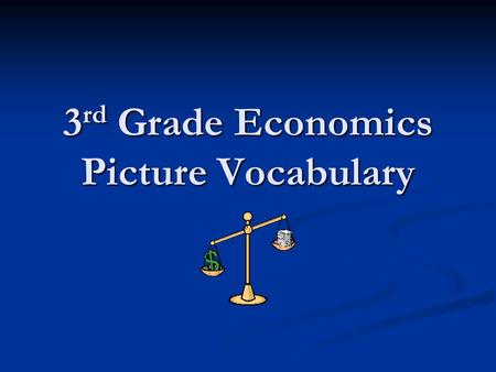 3 rd Grade Economics Picture Vocabulary. 3 rd Grade Economics Vocabulary ProductServicePrice EconomicsConsumerSupply AdvertisementTrade-OffDemand Opportunity.