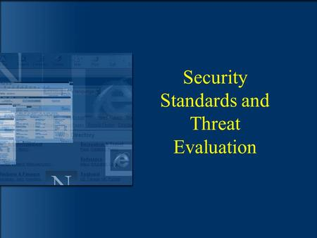 Security Standards and Threat Evaluation. Main Topic of Discussion  Methodologies  Standards  Frameworks  Measuring threats –Threat evaluation –Certification.