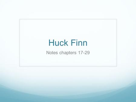 Huck Finn Notes chapters 17-29. Satire Writing that ridicules the weaknesses or wrongdoings of individuals, groups, institutions or humanity in general.
