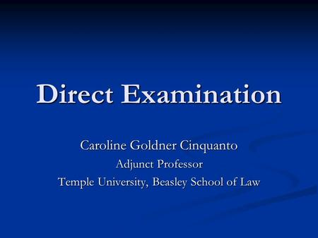 Direct Examination Caroline Goldner Cinquanto Adjunct Professor Temple University, Beasley School of Law.