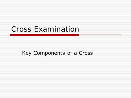 Cross Examination Key Components of a Cross. Preparation!  Organization Attack the witness  Credibility  Discredit the witness' perception and memory.