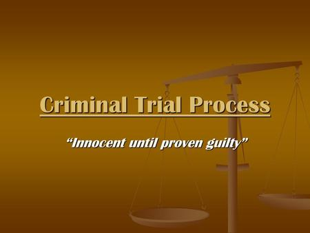 "Criminal Trial Process ""Innocent until proven guilty"""