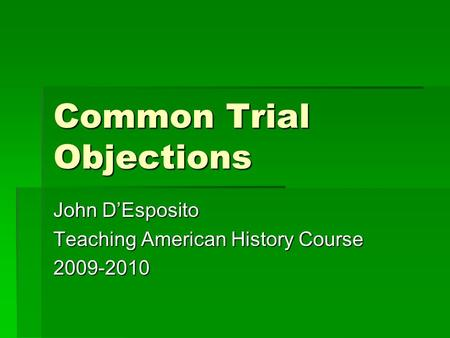 Common Trial Objections John D'Esposito Teaching American History Course 2009-2010.