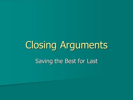 Closing Arguments Saving the Best for Last. Purpose of Closing Arguments This is your one chance to be an advocate. This is your one chance to be an advocate.