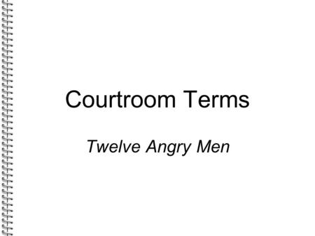 Courtroom Terms Twelve Angry Men. 10/18/2015 copyright 2006 www.brainybetty.com ALL RIGHTS RESERVED. 2 Amendments 5 th Amendment: Guarantees due process—each.