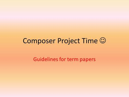 Composer Project Time Guidelines for term papers.