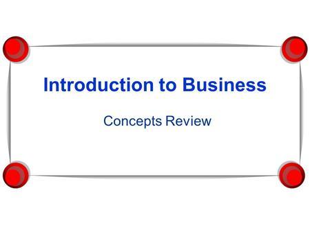 Introduction to Business Concepts Review. Factors of Production Resources nations need to create wealth  Land  Labor  Capital  Entrepreneurship 