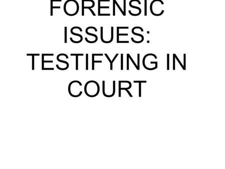 FORENSIC ISSUES: TESTIFYING IN COURT. Mom of a future lawyer.