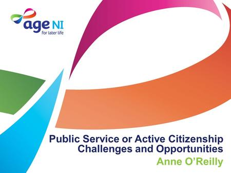 Public Service or Active Citizenship Challenges and Opportunities Anne O'Reilly.