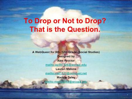 To Drop or Not to Drop? That is the Question. A WebQuest for 9th- 12th Grade (Social Studies) Designed by Alex Proctor Lauren.
