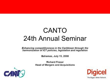 CANTO 24th Annual Seminar Enhancing competitiveness in the Caribbean through the harmonization of ICT policies, legislation and regulation Bahamas, July.