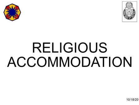 10/18/2015 1 RELIGIOUS ACCOMMODATION. 10/18/2015 2 OVERVIEW Definition Regulations and laws Elements of discrimination Religious practices Prevention.