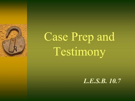 Case Prep and Testimony L.E.S.B. 10.7 The Police Officer's Role  To assist the prosecutor in presenting the facts of a case to a jury or trial court.