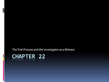The Trial Process and the Investigator as a Witness.