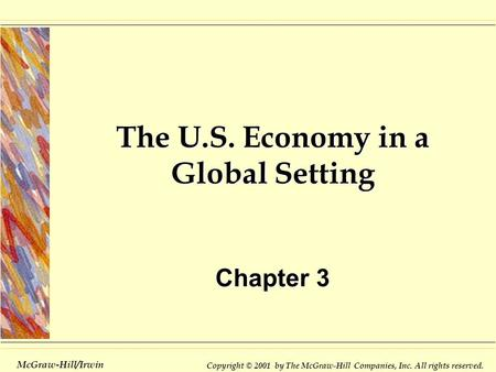 Copyright © 2001 by The McGraw-Hill Companies, Inc. All rights reserved. McGraw-Hill/Irwin The U.S. Economy in a Global Setting Chapter 3.