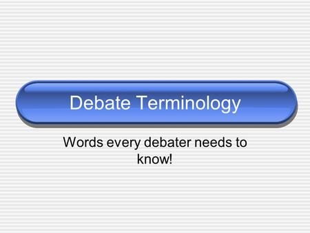 Debate Terminology Words every debater needs to know!