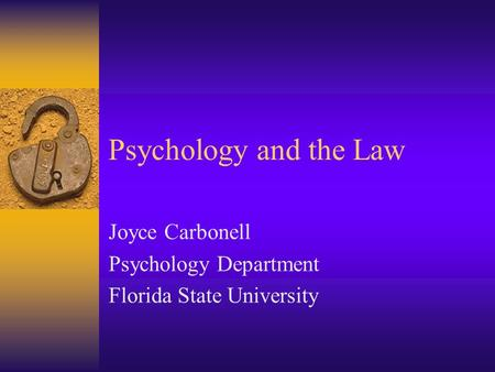 Psychology and the Law Joyce Carbonell Psychology Department Florida State University.