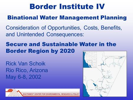 Border Institute IV Binational Water Management Planning Consideration of Opportunities, Costs, Benefits, and Unintended Consequences: Secure and Sustainable.