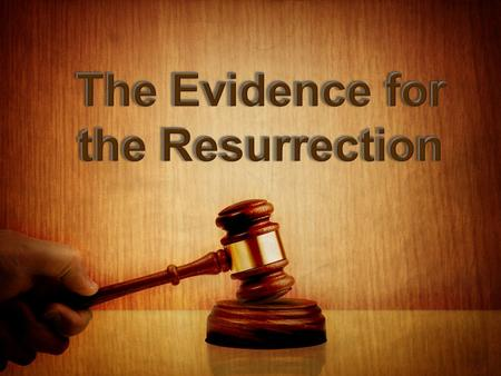 HOW STRONG IS THE EVIDENCE FOR THE RESURRECTION OF JESUS FROM THE DEAD?