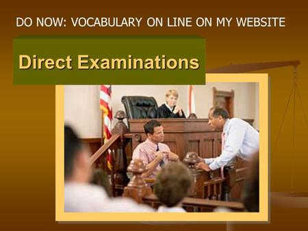Direct Examinations DO NOW: VOCABULARY ON LINE ON MY WEBSITE.