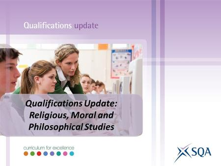 Qualifications Update: Religious, Moral and Philosophical Studies Qualifications Update: Religious, Moral and Philosophical Studies.
