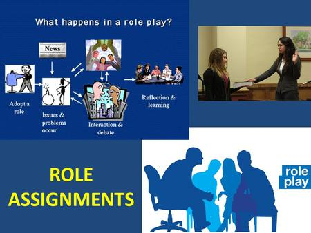 ROLE ASSIGNMENTS. AGENDA March 11/12, 2014 Today's topics  Mock Trial: Courtroom Setup  Role assignments (+ Alternates) and Work time  Opening statements;