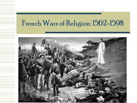 French Wars of Religion: 1562-1598. Review: Europe after the Reformation  N. Europe mainly Protestant (Scandinavia / England / N. Germany / parts of.