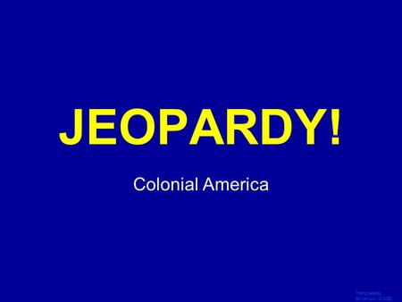 Template by Bill Arcuri, WCSD Click Once to Begin JEOPARDY! Colonial America.