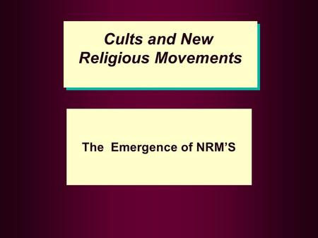 Cults and New Religious Movements Cults and New Religious Movements The Emergence of NRM'S.
