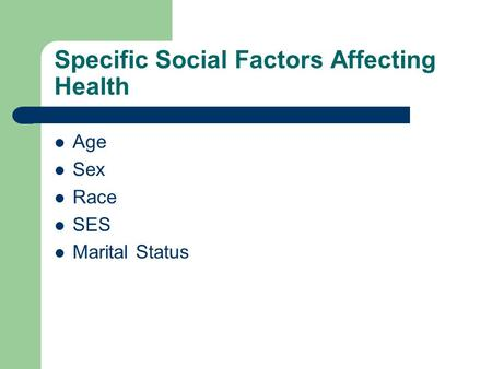 Specific Social Factors Affecting Health Age Sex Race SES Marital Status.
