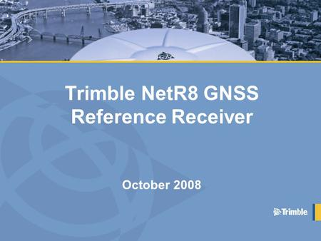 Trimble NetR8 GNSS Reference Receiver October 2008.